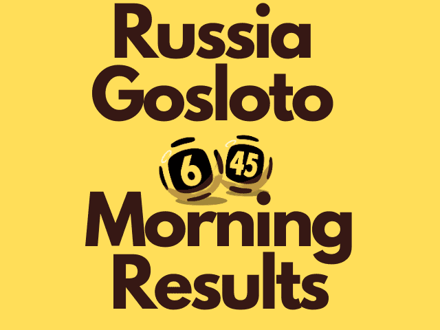 Russia Gosloto 6/45 Morning Results Wednesday 20 October 2021